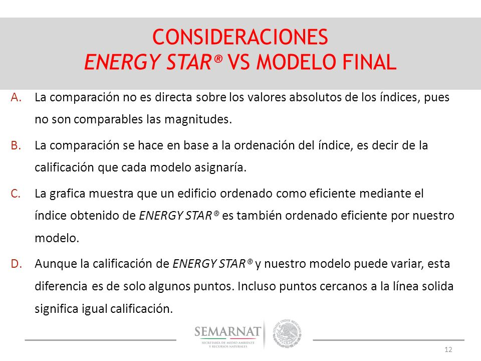 12 CONSIDERACIONES ENERGY STAR ® VS MODELO FINAL A.La comparación no es directa sobre los valores absolutos de los índices, pues no son comparables las magnitudes.