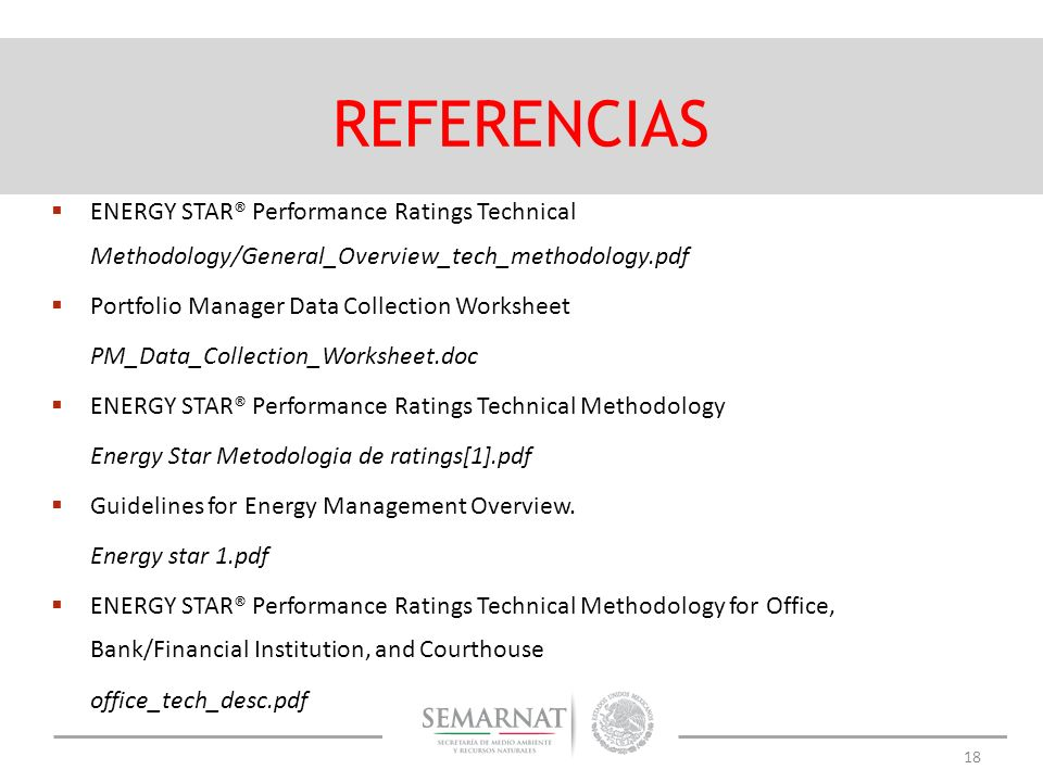18 REFERENCIAS ENERGY STAR® Performance Ratings Technical Methodology/General_Overview_tech_methodology.pdf Portfolio Manager Data Collection Workshee