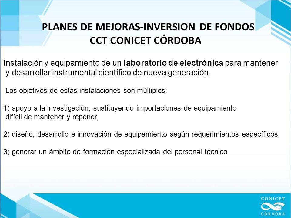 PLANES DE MEJORAS-INVERSION DE FONDOS CCT CONICET CÓRDOBA Instalación y equipamiento de un laboratorio de electrónica para mantener y desarrollar instrumental científico de nueva generación.