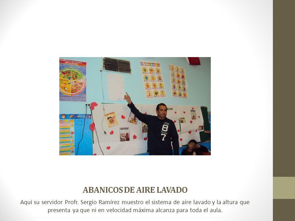 ABANICOS DE AIRE LAVADO Aquí su servidor Profr. Sergio Ramírez muestro el sistema de aire lavado y la altura que presenta ya que ni en velocidad máxim