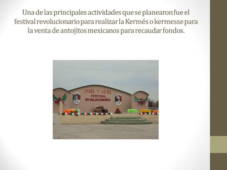 Una de las principales actividades que se planearon fue el festival revolucionario para realizar la Kermés o kermesse para la venta de antojitos mexic