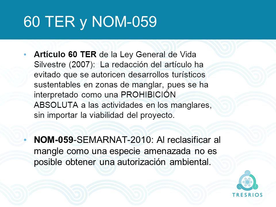 60 TER y NOM-059 Artículo 60 TER de la Ley General de Vida Silvestre (2007): La redacción del artículo ha evitado que se autoricen desarrollos turísti