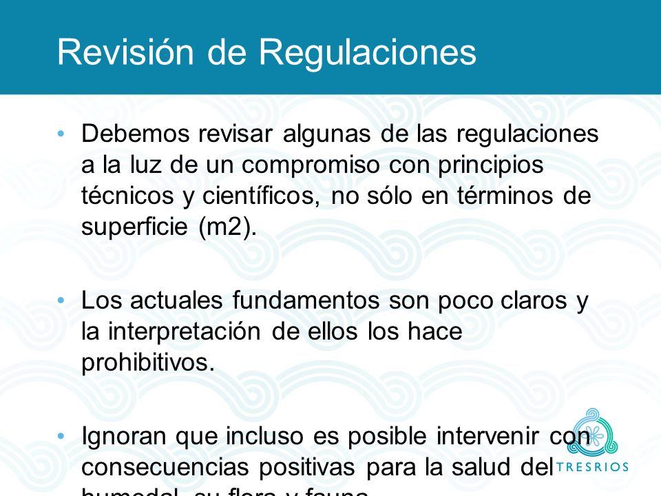 Revisión de Regulaciones Debemos revisar algunas de las regulaciones a la luz de un compromiso con principios técnicos y científicos, no sólo en térmi