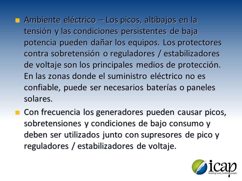 Ambiente eléctrico – Los picos, altibajos en la tensión y las condiciones persistentes de baja potencia pueden dañar los equipos. Los protectores cont