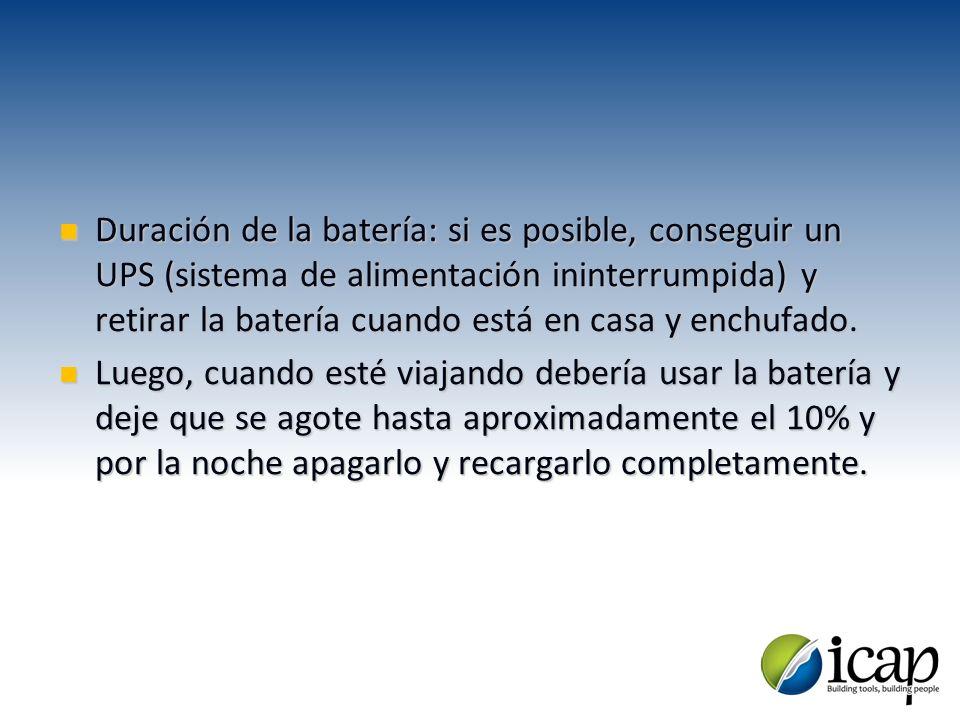 Duración de la batería: si es posible, conseguir un UPS (sistema de alimentación ininterrumpida) y retirar la batería cuando está en casa y enchufado.