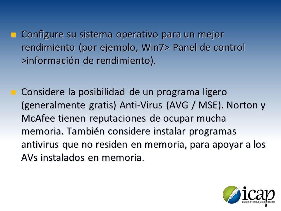 Configure su sistema operativo para un mejor rendimiento (por ejemplo, Win7> Panel de control >información de rendimiento). Configure su sistema opera