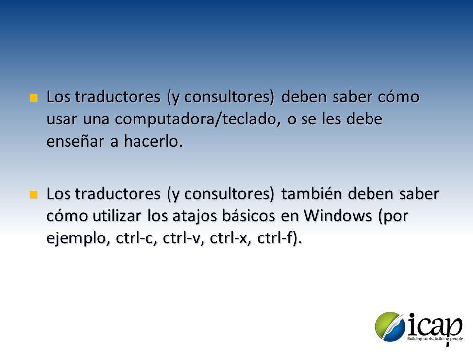 Los traductores (y consultores) deben saber cómo usar una computadora/teclado, o se les debe enseñar a hacerlo. Los traductores (y consultores) deben