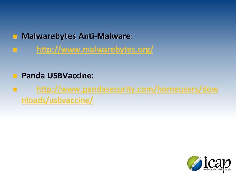 Malwarebytes Anti-Malware: Malwarebytes Anti-Malware: http://www.malwarebytes.org/ http://www.malwarebytes.org/ http://www.malwarebytes.org/ Panda USB