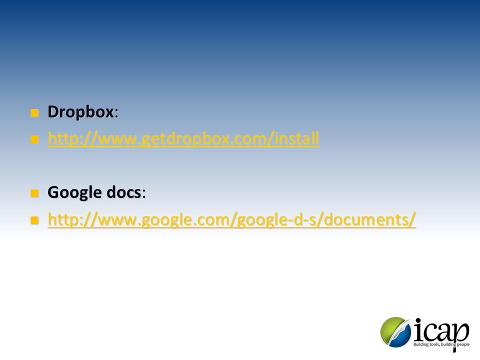 Dropbox: Dropbox: http://www.getdropbox.com/install http://www.getdropbox.com/install http://www.getdropbox.com/install Google docs: Google docs: http
