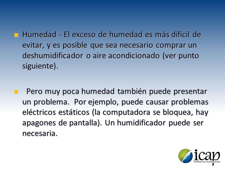 Humedad - El exceso de humedad es más difícil de evitar, y es posible que sea necesario comprar un deshumidificador o aire acondicionado (ver punto si