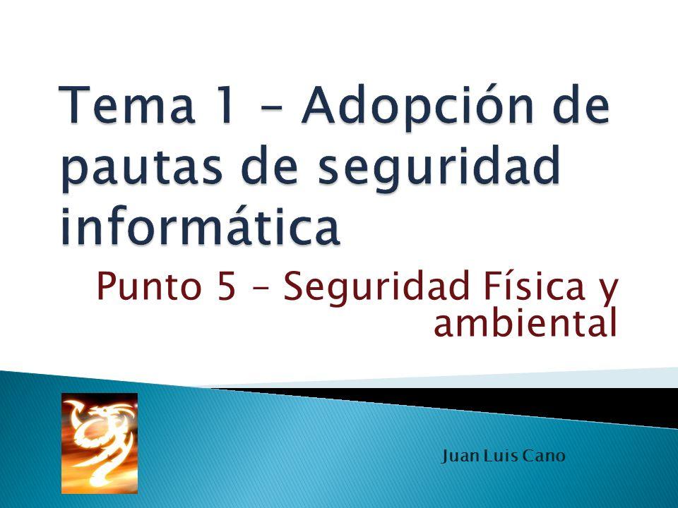 Punto 5 – Seguridad Física y ambiental Juan Luis Cano
