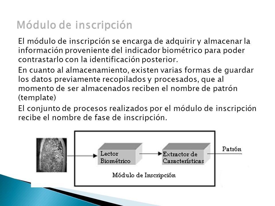 El módulo de inscripción se encarga de adquirir y almacenar la información proveniente del indicador biométrico para poder contrastarlo con la identif