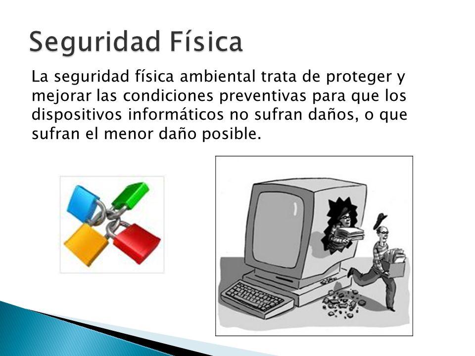 La seguridad física ambiental trata de proteger y mejorar las condiciones preventivas para que los dispositivos informáticos no sufran daños, o que su