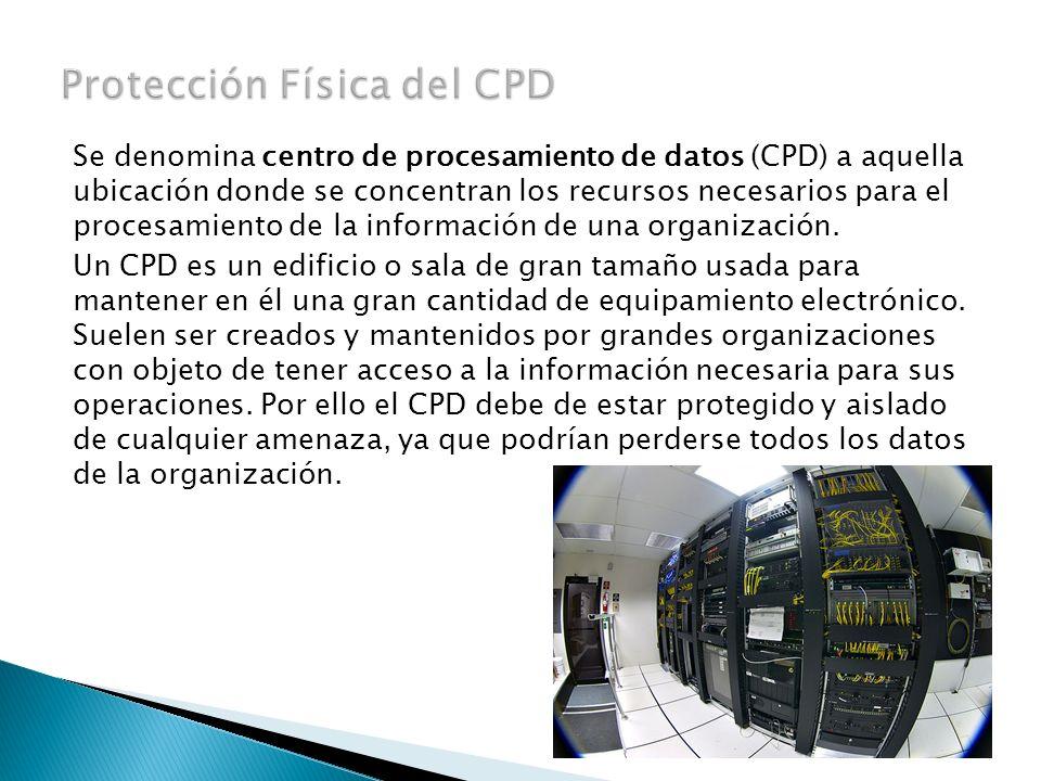 Se denomina centro de procesamiento de datos (CPD) a aquella ubicación donde se concentran los recursos necesarios para el procesamiento de la informa