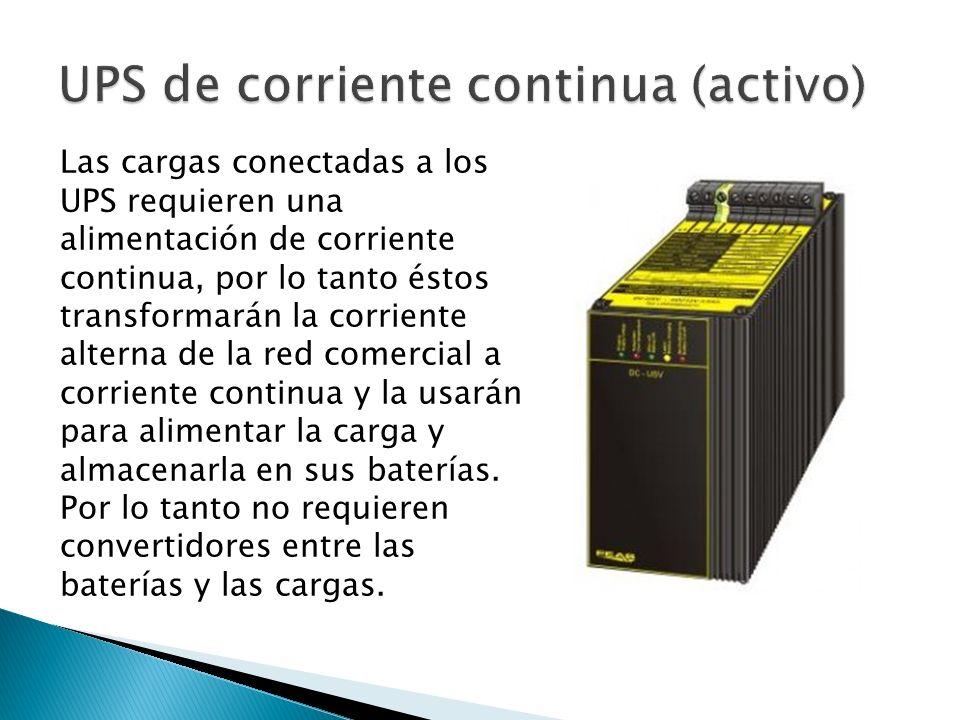 Las cargas conectadas a los UPS requieren una alimentación de corriente continua, por lo tanto éstos transformarán la corriente alterna de la red come
