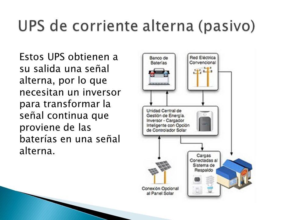 Estos UPS obtienen a su salida una señal alterna, por lo que necesitan un inversor para transformar la señal continua que proviene de las baterías en