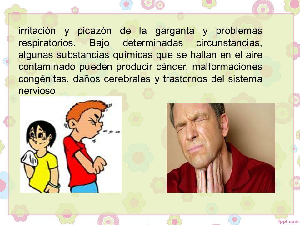 irritación y picazón de la garganta y problemas respiratorios.