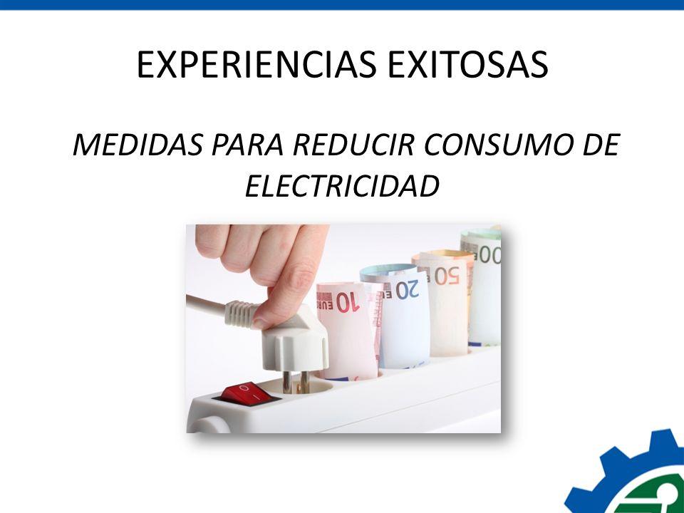 EXPERIENCIAS EXITOSAS MEDIDAS PARA REDUCIR CONSUMO DE ELECTRICIDAD