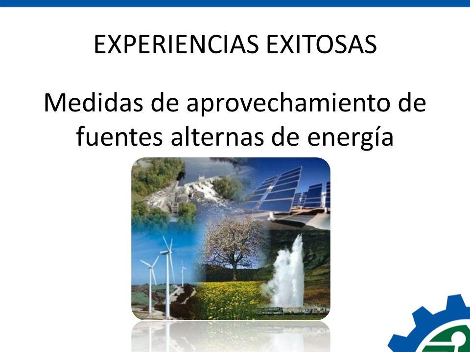 EXPERIENCIAS EXITOSAS Medidas de aprovechamiento de fuentes alternas de energía