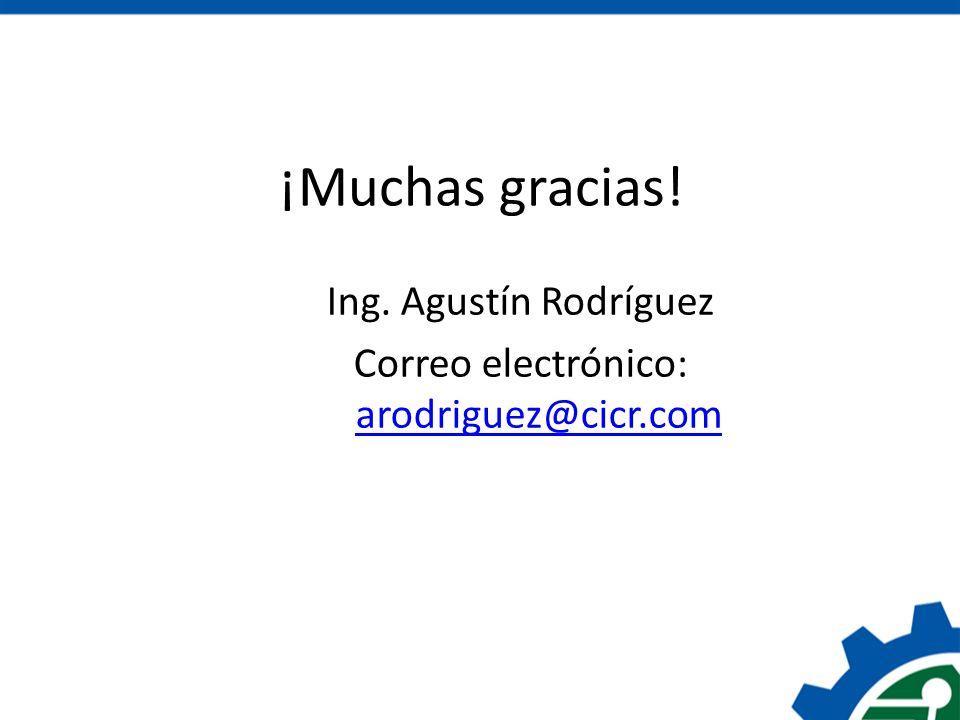 ¡Muchas gracias! Ing. Agustín Rodríguez Correo electrónico: arodriguez@cicr.com arodriguez@cicr.com