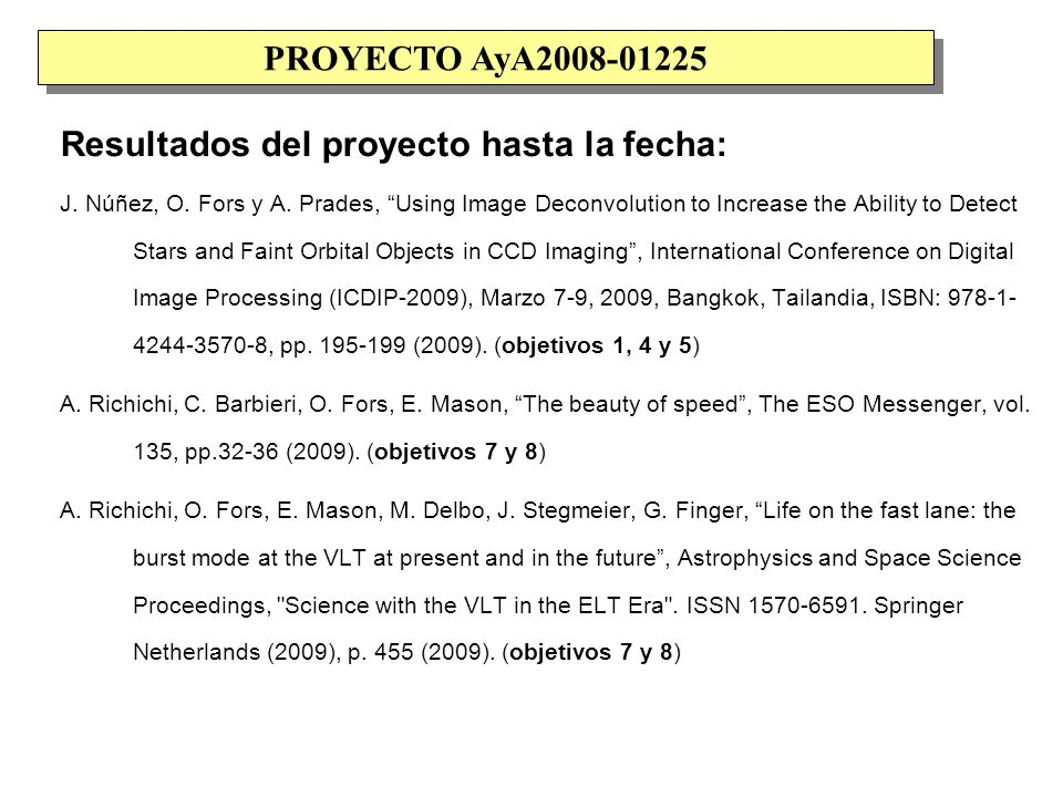 Resultados del proyecto hasta la fecha: J. Núñez, O. Fors y A. Prades, Using Image Deconvolution to Increase the Ability to Detect Stars and Faint Orb