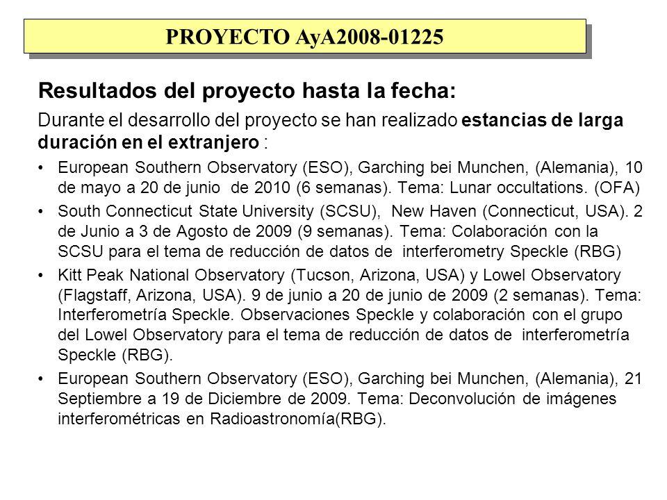 Resultados del proyecto hasta la fecha: Durante el desarrollo del proyecto se han realizado estancias de larga duración en el extranjero : European Southern Observatory (ESO), Garching bei Munchen, (Alemania), 10 de mayo a 20 de junio de 2010 (6 semanas).