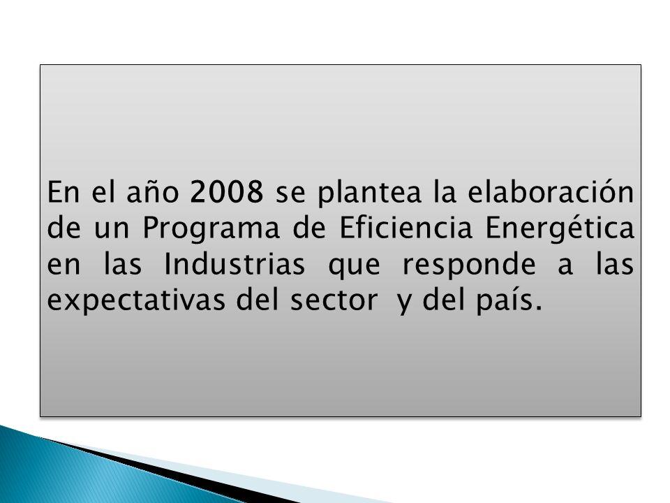 En el año 2008 se plantea la elaboración de un Programa de Eficiencia Energética en las Industrias que responde a las expectativas del sector y del pa