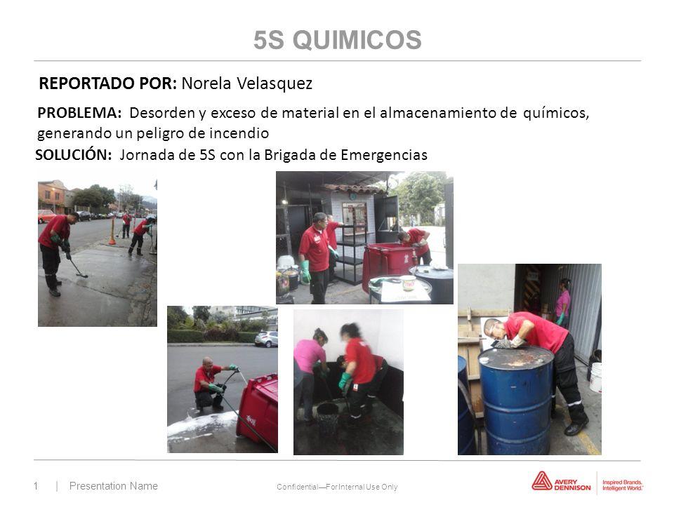 1 | Presentation Name ConfidentialFor Internal Use Only 5S QUIMICOS PROBLEMA: Desorden y exceso de material en el almacenamiento de químicos, generand