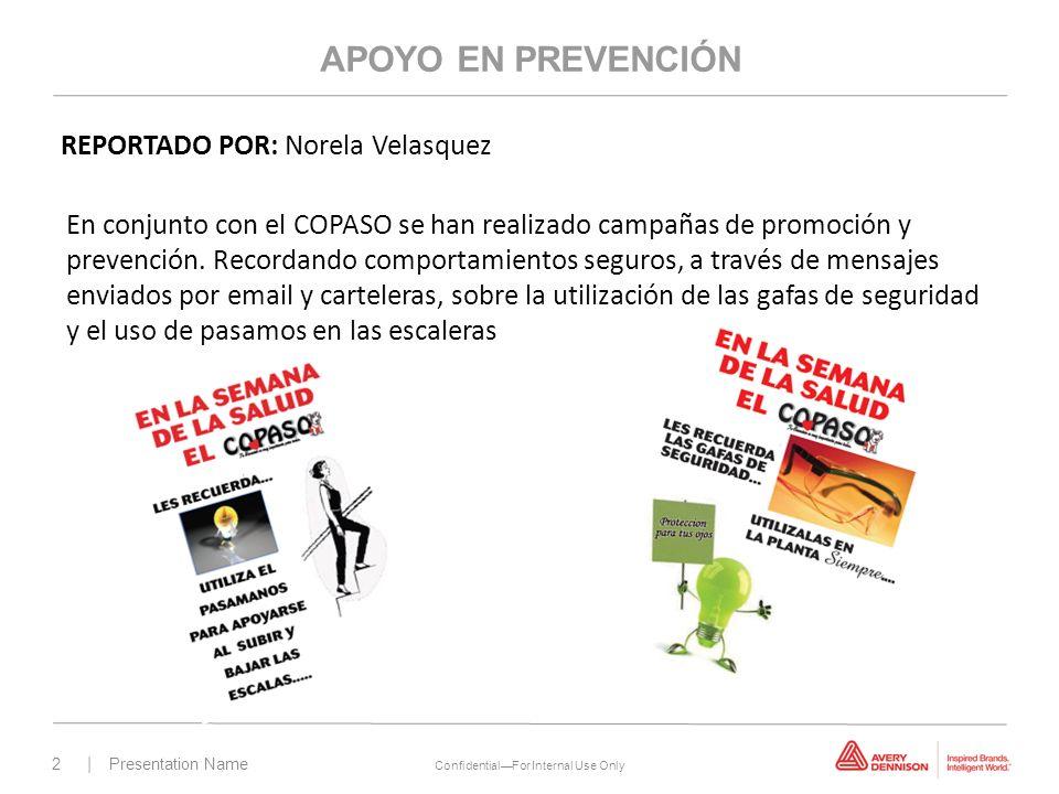 2 | Presentation Name ConfidentialFor Internal Use Only APOYO EN PREVENCIÓN REPORTADO POR: Norela Velasquez En conjunto con el COPASO se han realizado campañas de promoción y prevención.