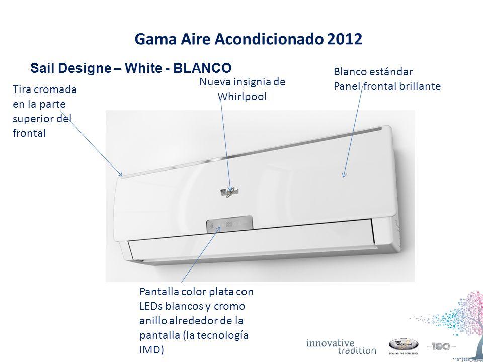 Gama Aire Acondicionado 2012 Sail Designe – White - BLANCO Tira cromada en la parte superior del frontal Blanco estándar Panel frontal brillante Pantalla color plata con LEDs blancos y cromo anillo alrededor de la pantalla (la tecnología IMD) Nueva insignia de Whirlpool