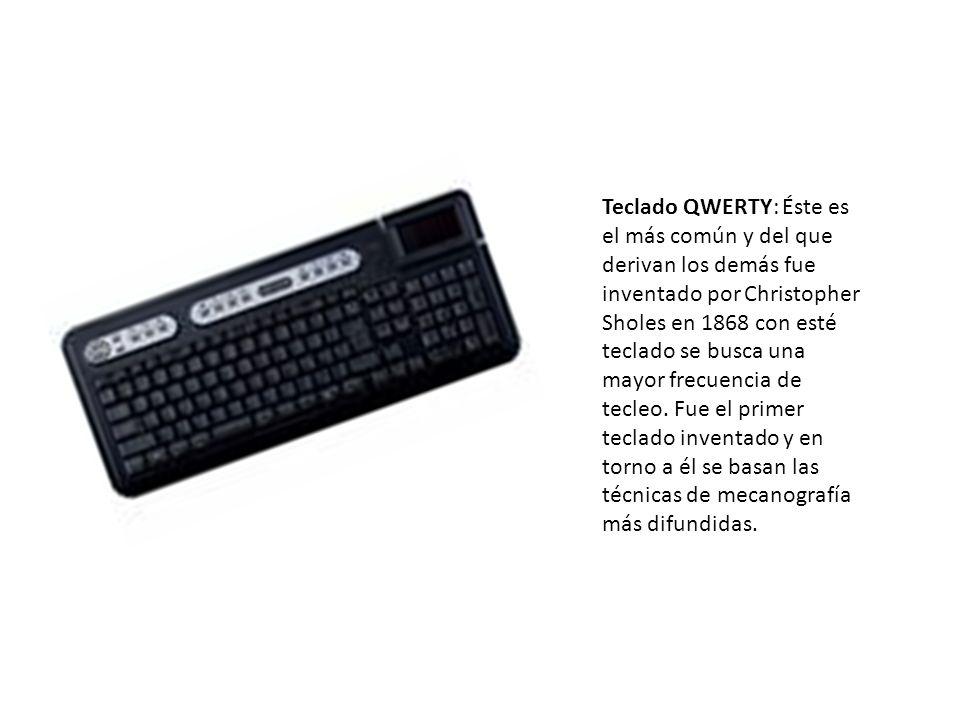 Teclado QWERTY: Éste es el más común y del que derivan los demás fue inventado por Christopher Sholes en 1868 con esté teclado se busca una mayor frec