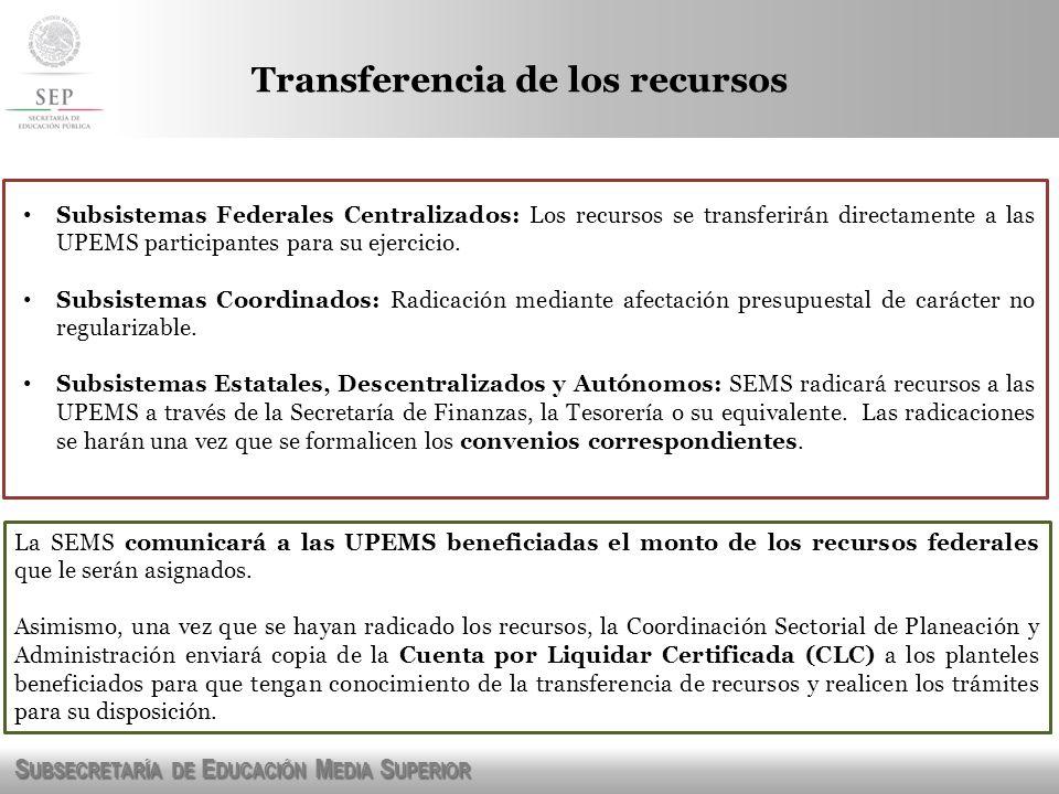 S UBSECRETARÍA DE E DUCACIÓN M EDIA S UPERIOR Transferencia de los recursos Subsistemas Federales Centralizados: Los recursos se transferirán directam