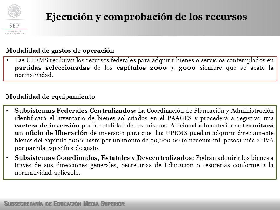 S UBSECRETARÍA DE E DUCACIÓN M EDIA S UPERIOR Ejecución y comprobación de los recursos Modalidad de gastos de operación Las UPEMS recibirán los recurs