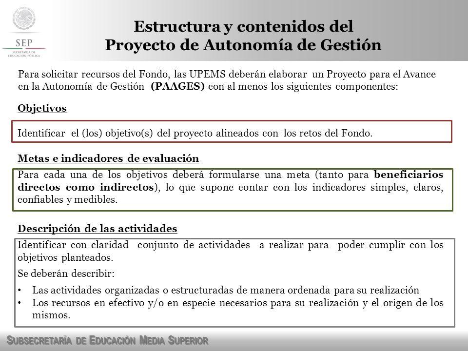 S UBSECRETARÍA DE E DUCACIÓN M EDIA S UPERIOR Objetivos Identificar el (los) objetivo(s) del proyecto alineados con los retos del Fondo. Metas e indic