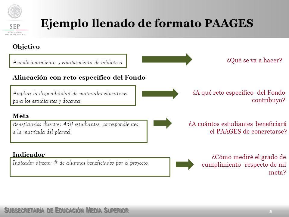 S UBSECRETARÍA DE E DUCACIÓN M EDIA S UPERIOR Ejemplo llenado de formato PAAGES 5 Objetivo Acondicionamiento y equipamiento de biblioteca Alineación c