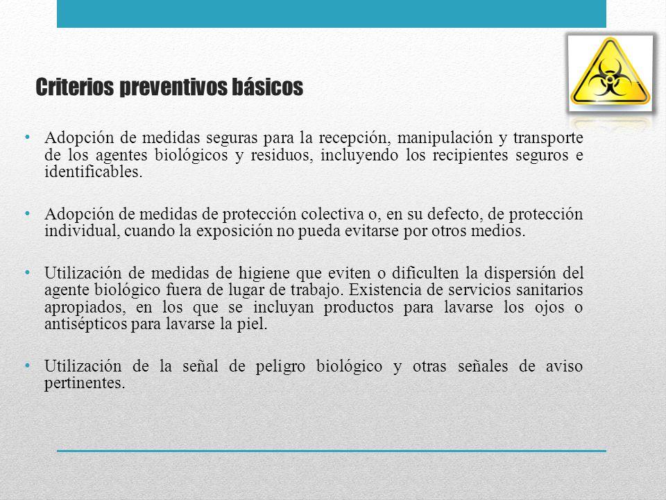 Criterios preventivos básicos Adopción de medidas seguras para la recepción, manipulación y transporte de los agentes biológicos y residuos, incluyend
