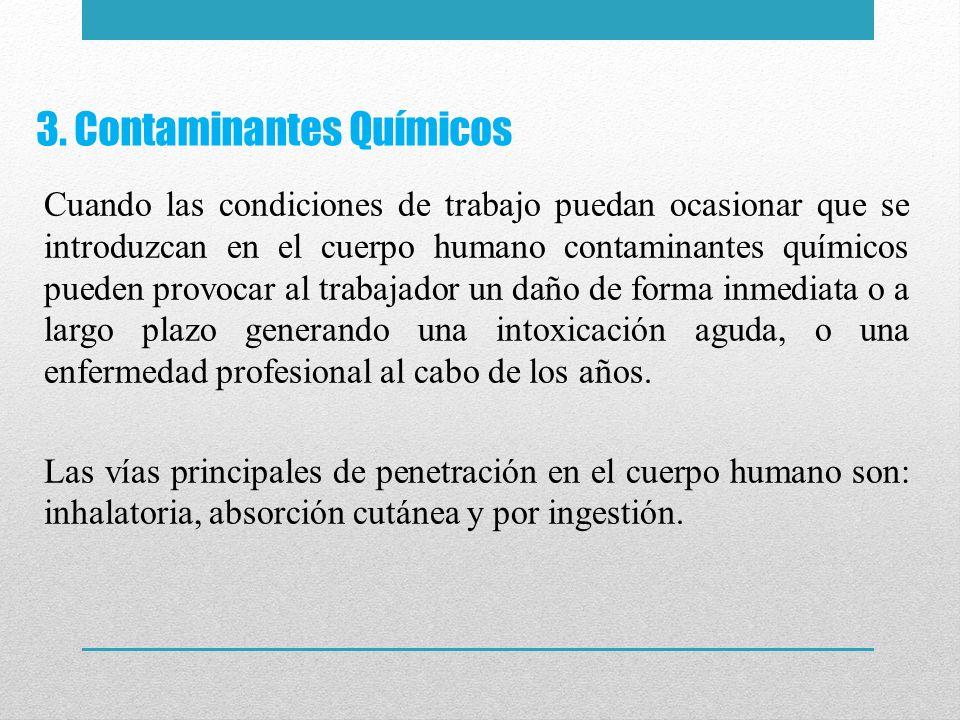3. Contaminantes Químicos Cuando las condiciones de trabajo puedan ocasionar que se introduzcan en el cuerpo humano contaminantes químicos pueden prov