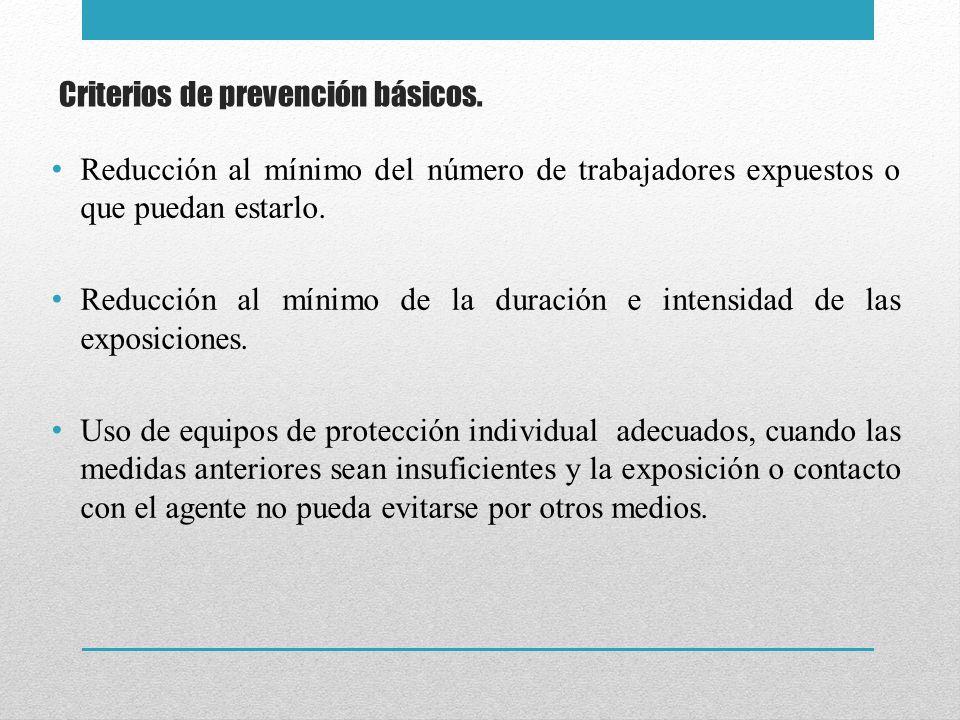 Criterios de prevención básicos. Reducción al mínimo del número de trabajadores expuestos o que puedan estarlo. Reducción al mínimo de la duración e i