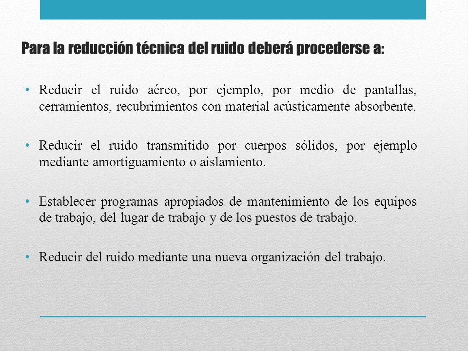 Para la reducción técnica del ruido deberá procederse a: Reducir el ruido aéreo, por ejemplo, por medio de pantallas, cerramientos, recubrimientos con