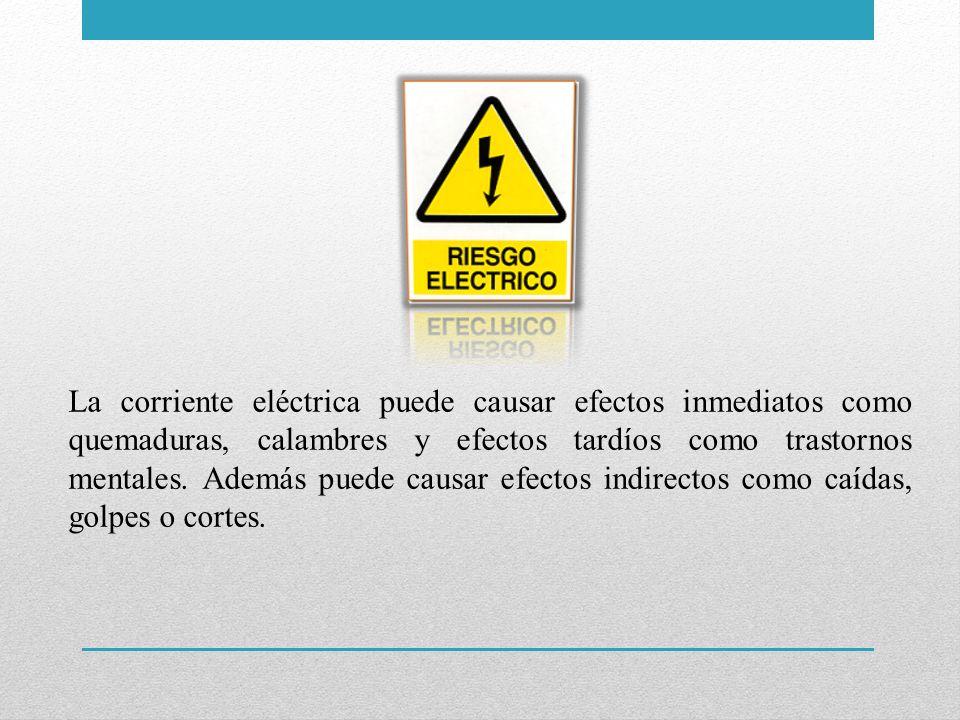 La corriente eléctrica puede causar efectos inmediatos como quemaduras, calambres y efectos tardíos como trastornos mentales. Además puede causar efec