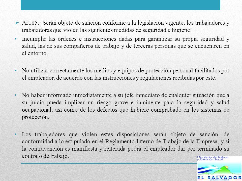 Art.85.- Serán objeto de sanción conforme a la legislación vigente, los trabajadores y trabajadoras que violen las siguientes medidas de seguridad e h
