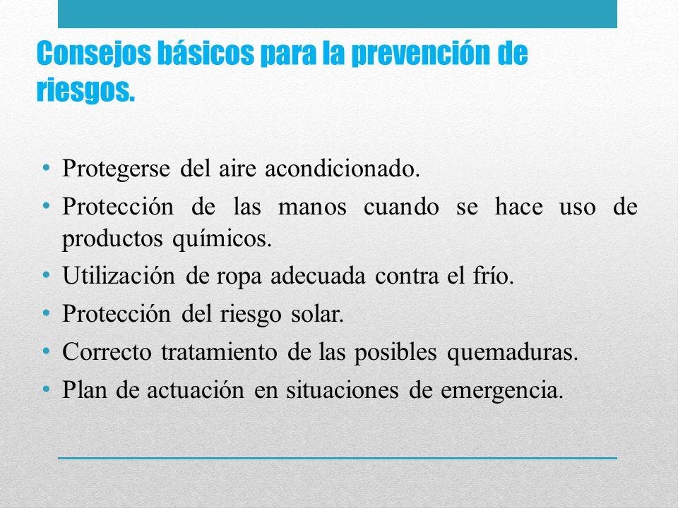 Consejos básicos para la prevención de riesgos. Protegerse del aire acondicionado. Protección de las manos cuando se hace uso de productos químicos. U
