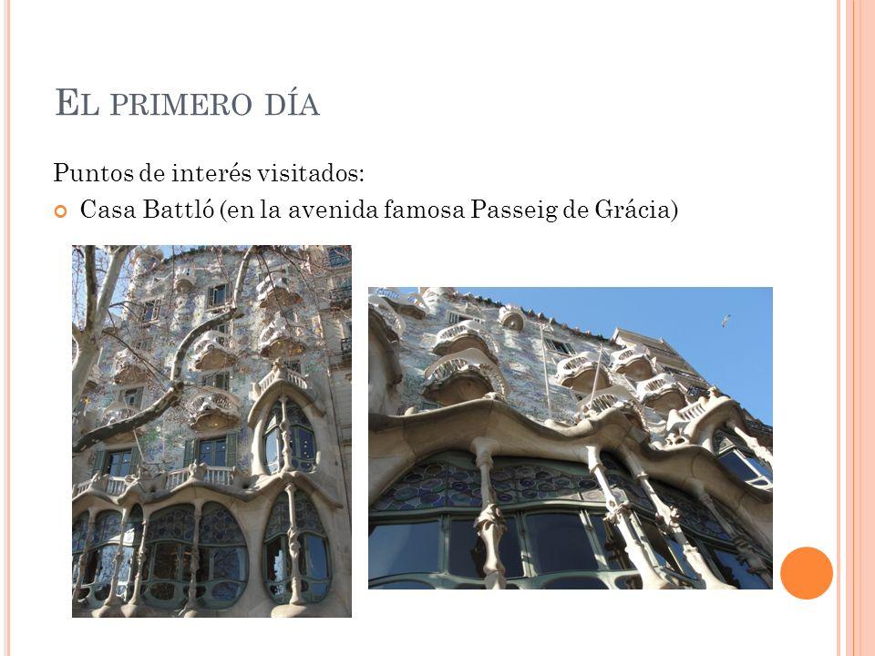 E L PRIMERO DÍA Puntos de interés visitados: Casa Battló (en la avenida famosa Passeig de Grácia)