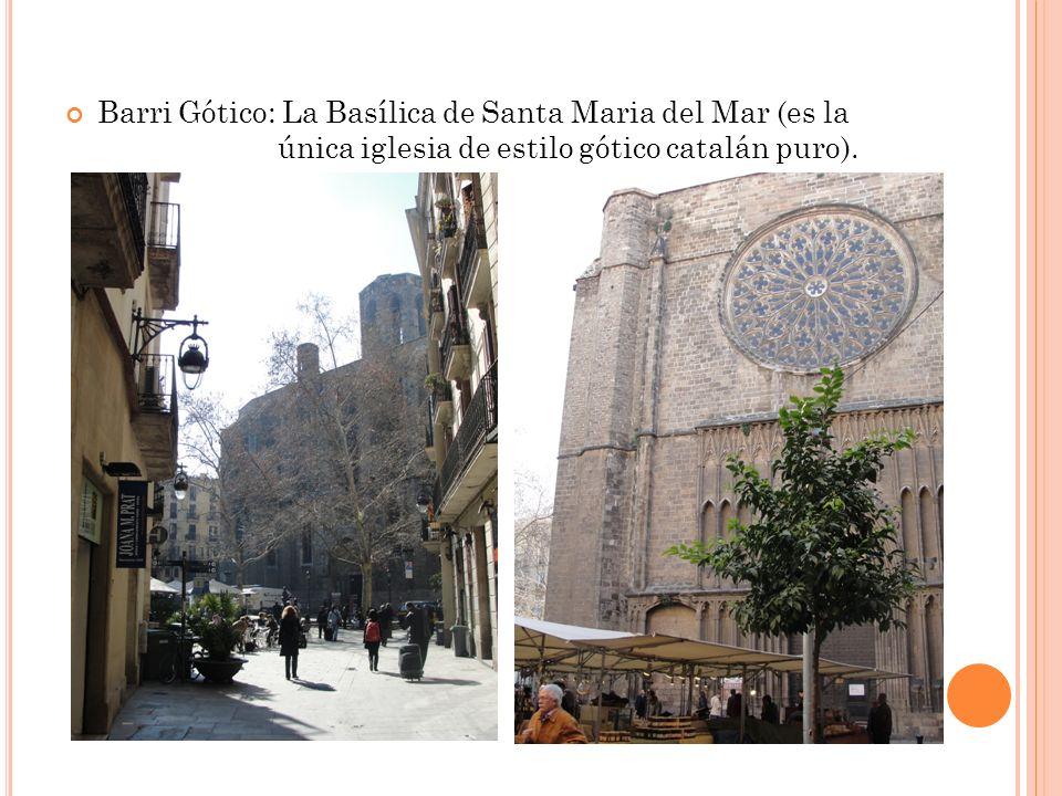 Barri Gótico: La Basílica de Santa Maria del Mar (es la única iglesia de estilo gótico catalán puro).