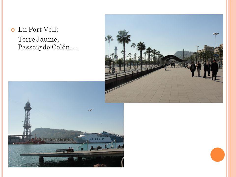 En Port Vell: Torre Jaume, Passeig de Colón….