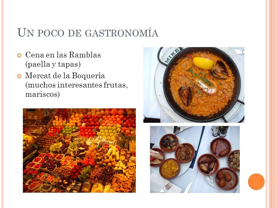 U N POCO DE GASTRONOMÍA Cena en las Ramblas (paella y tapas) Mercat de la Boquería (muchos interesantes frutas, mariscos)