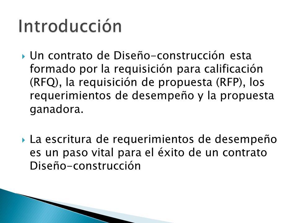 Un contrato de Diseño-construcción esta formado por la requisición para calificación (RFQ), la requisición de propuesta (RFP), los requerimientos de d