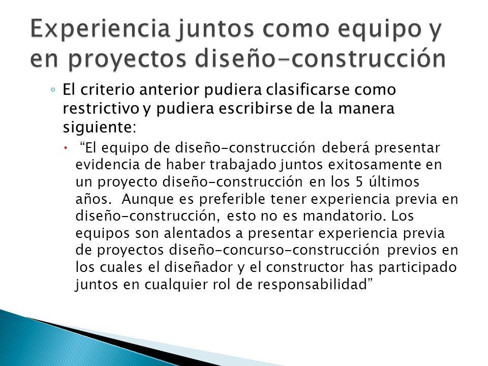 El criterio anterior pudiera clasificarse como restrictivo y pudiera escribirse de la manera siguiente: El equipo de diseño-construcción deberá presen