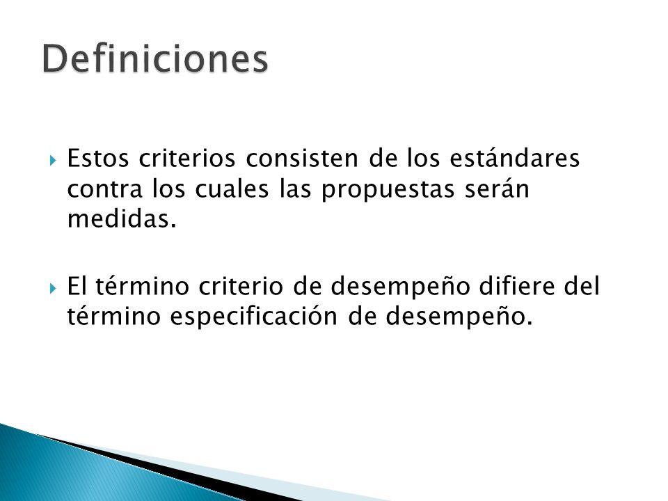 Estos criterios consisten de los estándares contra los cuales las propuestas serán medidas. El término criterio de desempeño difiere del término espec