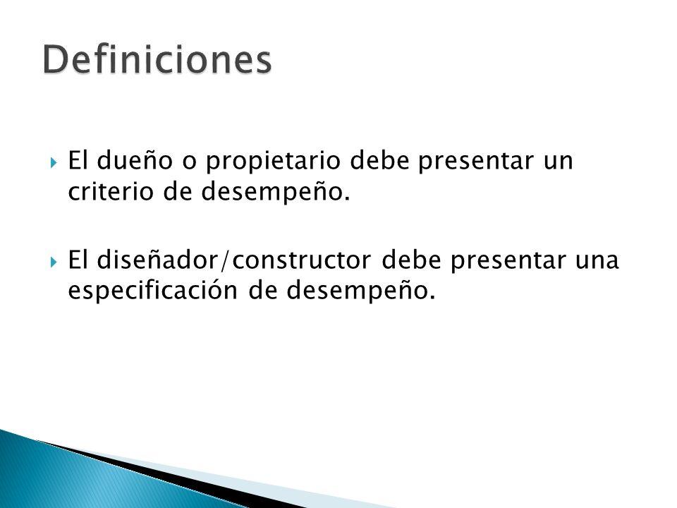 El dueño o propietario debe presentar un criterio de desempeño. El diseñador/constructor debe presentar una especificación de desempeño.